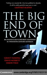 The Big End of Town: Big Business and Corporate Leadership in Twentieth-Century Australia ebook by Fleming, Grant