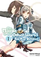 The Magic in this Other World is Too Far Behind! Volume 1 ebook by Gamei Hitsuji