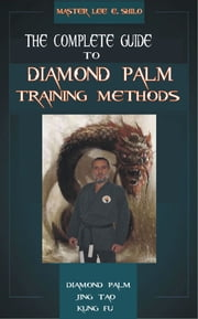 The Complete Guide To Diamond Palm Training Methods ebook by Lee E. Shilo