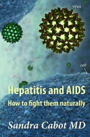 Hepatitis and AIDS How To Fight Them Naturally ebook by Sandra Cabot MD