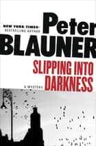 Slipping into Darkness - A Mystery ebook by Peter Blauner