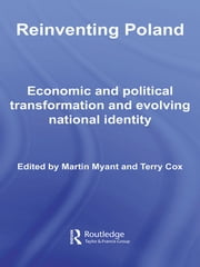 Reinventing Poland - Economic and Political Transformation and Evolving National Identity ebook by Martin Myant,Terry Cox