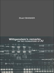 Wittgenstein's Remarks on the Foundations of AI ebook by Stuart G. Shanker