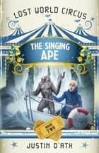 The Singing Ape: The Lost World Circus Book 2 - The Lost World Circus Book 2 ebook by