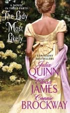 The Lady Most Likely... - A Novel in Three Parts ebook by Julia Quinn, Eloisa James, Connie Brockway
