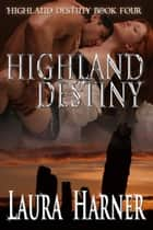 Highland Destiny ebook by Laura Harner