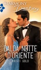 Calda notte d'Oriente - Harmony Destiny ebook by Kristi Gold
