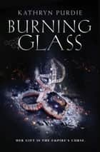 Burning Glass ekitaplar by Kathryn Purdie