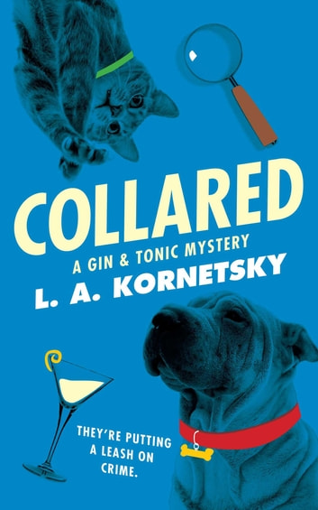 Collared - A Gin & Tonic Mystery ebook by L. A. Kornetsky