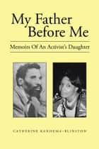 My Father Before Me - Memoirs of an Activist's Daughter ebook by