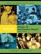 Focus: Music of Northeast Brazil ebook by Larry Crook