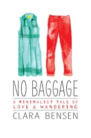 No Baggage - A Minimalist Tale of Love and Wandering ebook by Clara Bensen