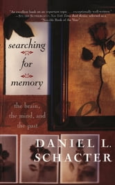 Searching For Memory - The Brain, The Mind, And The Past ebook by Daniel L. Schacter