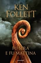 Fu sera e fu mattina eBook by Ken Follett