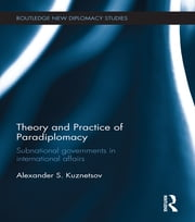 Theory and Practice of Paradiplomacy - Subnational Governments in International Affairs ebook by Alexander S Kuznetsov