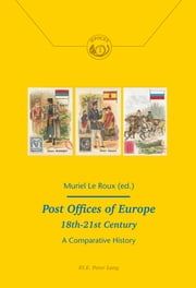Post Offices of Europe<BR> 18th-21st Century - A Comparative History ebook by Muriel Le Roux