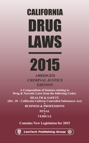 2015 California Drug Laws Abridged ebook by LawTech Publishing Group