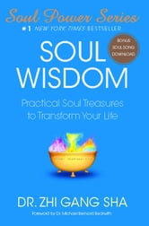 Soul Wisdom - Practical Soul Treasures to Transform Your Life ebook by Zhi Gang Sha Dr.
