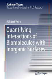 Quantifying Interactions of Biomolecules with Inorganic Surfaces ebook by Abhijeet Patra