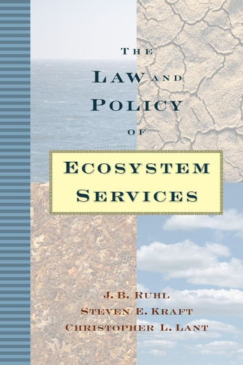 The Law and Policy of Ecosystem Services ebook by Steven E. Kraft,Christopher L. Lant,J. B. Ruhl
