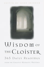 The Wisdom of the Cloister - 365 Daily Readings from the Greatest Monastic Writings ebook by John Skinner