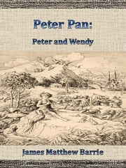 Peter Pan: Peter and Wendy ebook by James Matthew Barrie