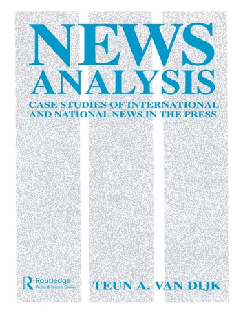 News Analysis - Case Studies of international and National News in the Press ebook by Teun A. van Dijk