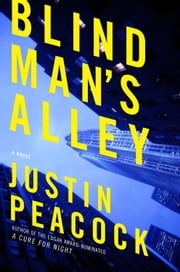 Blind Man's Alley - A Novel ebook by Justin Peacock