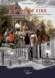 A Muse Of Fire - A brief historical and thematic anthology of British Drama from the Middle Ages to the Restoration ebook by Ninfa Pagano