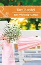 The Wedding March (Mills & Boon Heartwarming) (The Business of Weddings, Book 5) ebook by Tara Randel