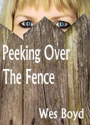 Peeking Over the Fence - A Novella From the Bradford Exiles ebook by Wes Boyd