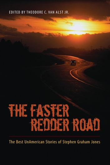 The Faster Redder Road - The Best UnAmerican Stories of Stephen Graham Jones ebook by Stephen Graham Jones