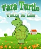 Tara Turtle Tells A Lie - Children's Books and Bedtime Stories For Kids Ages 3-8 for Fun Loving Kids ebook by Speedy Publishing