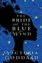 The Bride of the Blue Wind ebook by Victoria Goddard