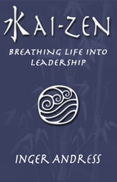Kai-Zen: Breathing Life Into Leadership ebook by Inger Andress