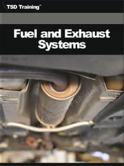 Auto Mechanic - Fuel and Exhaust Systems (Mechanics and Hydraulics) - Includes Fundamentals of Gasoline Engine Fuel Systems, Components, Principles, Operation, Inspection, Carburetors, Compression Ignition, Fuel Injection, Air Induction, and Engine Exhaust Systems ebook by TSD Training