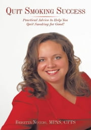 Quit Smoking Success - Practical Advice to Help You Quit Smoking for Good! ebook by Brigitta Nuccio, MPAS, CTTS