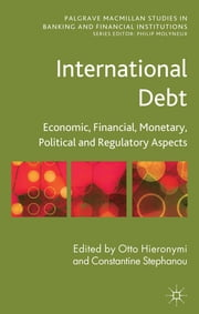 International Debt - Economic, Financial, Monetary, Political and Regulatory Aspects ebook by Dr Otto Hieronymi,Prof Constantine Stephanou