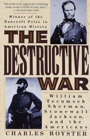 The Destructive War - William Tecumseh Sherman, Stonewall Jackson, and the Americans ebook by Charles Royster