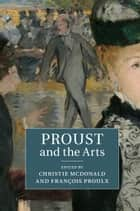 Proust and the Arts ebook by Christie McDonald, François Proulx