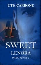 Sweet Lenora ebook by Ute Carbone