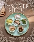 The New Passover Menu ebook by Paula Shoyer