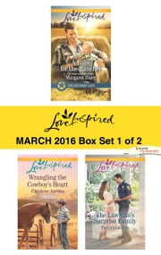 Love Inspired March 2016 - Box Set 1 of 2 - A Baby for the Rancher\Wrangling the Cowboy's Heart\The Lawman's Surprise Family ebook by Margaret Daley,Carolyne Aarsen,Patricia Johns