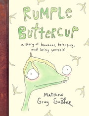 Rumple Buttercup: A story of bananas, belonging and being yourself eBook by Matthew Gray Gubler