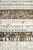 The Politics of Operations - Excavating Contemporary Capitalism ebook by Sandro Mezzadra, Brett Neilson