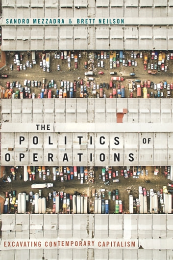 The Politics of Operations - Excavating Contemporary Capitalism ebook by Sandro Mezzadra,Brett Neilson