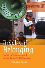 Riddles of Belonging: India in Translation and Other Tales of Possession ebook by Christi A. Merrill