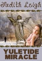 Yuletide Miracle ebook by Judith Leigh