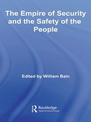 The Empire of Security and the Safety of the People ebook by William Bain