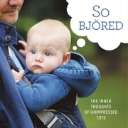 So Bjored - The Inner Thoughts of Unimpressed Tots ebook by Running Press